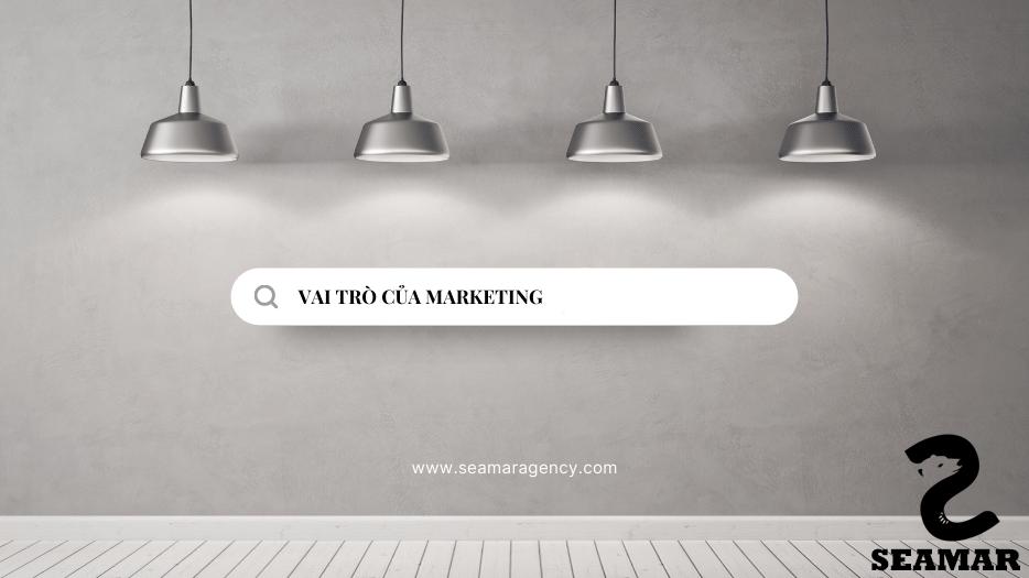 Vai trò của Marketing - Seamar Agency